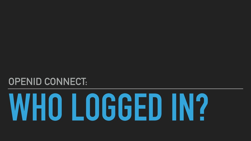 WHO LOGGED IN? OPENID CONNECT: