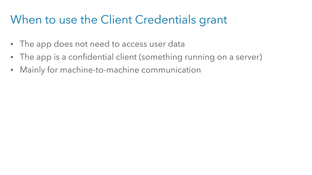When to use the Client Credentials grant • The ...