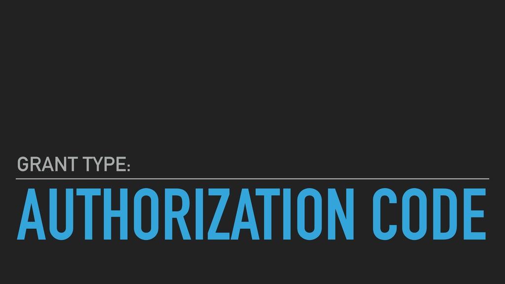AUTHORIZATION CODE GRANT TYPE: