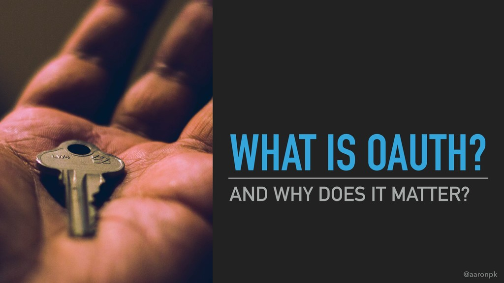 @aaronpk WHAT IS OAUTH? AND WHY DOES IT MATTER?