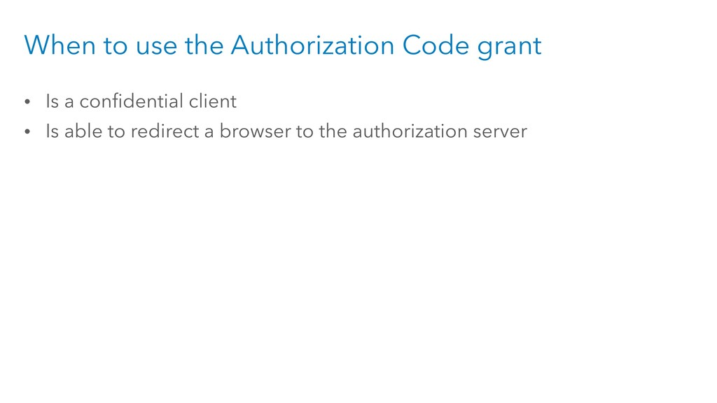 When to use the Authorization Code grant • Is a...