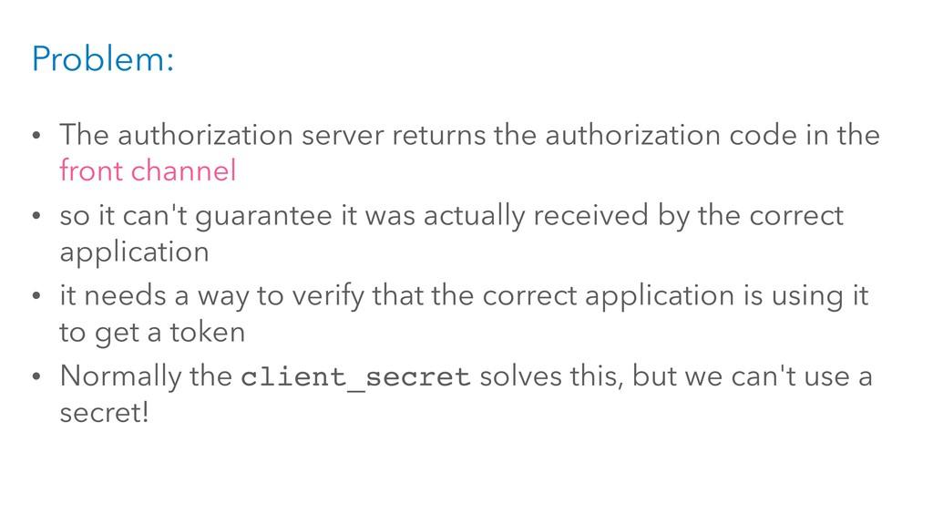 Problem: • The authorization server returns the...