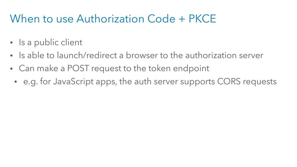 When to use Authorization Code + PKCE • Is a pu...