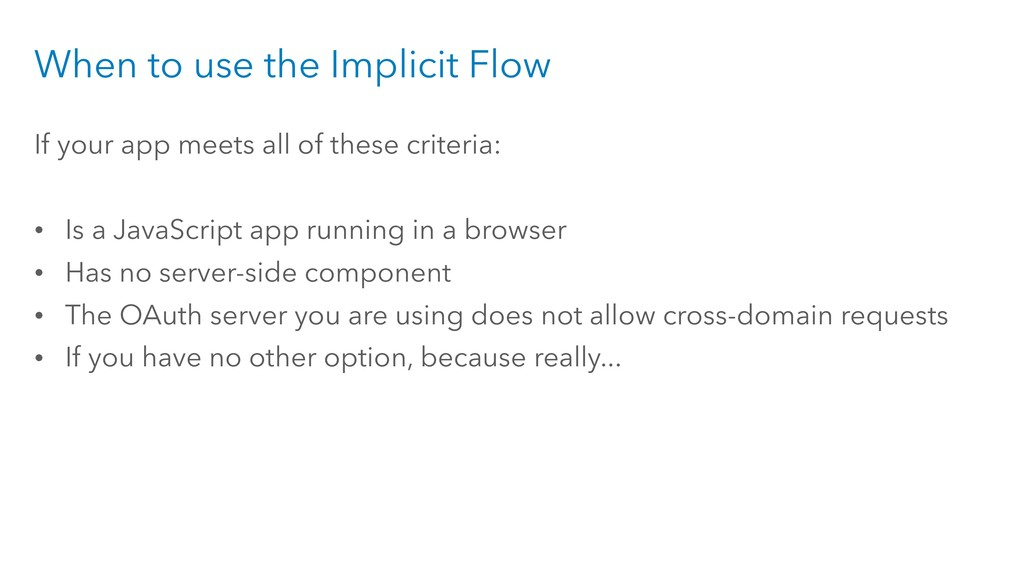 When to use the Implicit Flow If your app meets...
