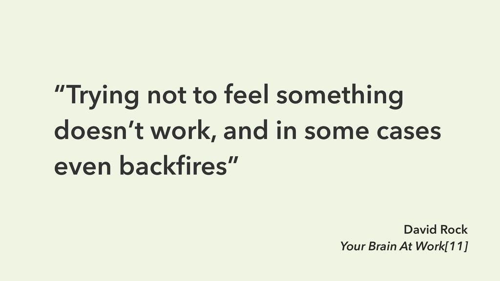 """Trying not to feel something doesn't work, and..."