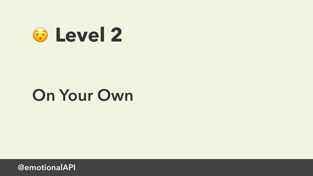 @emotionalAPI  Level 2 On Your Own
