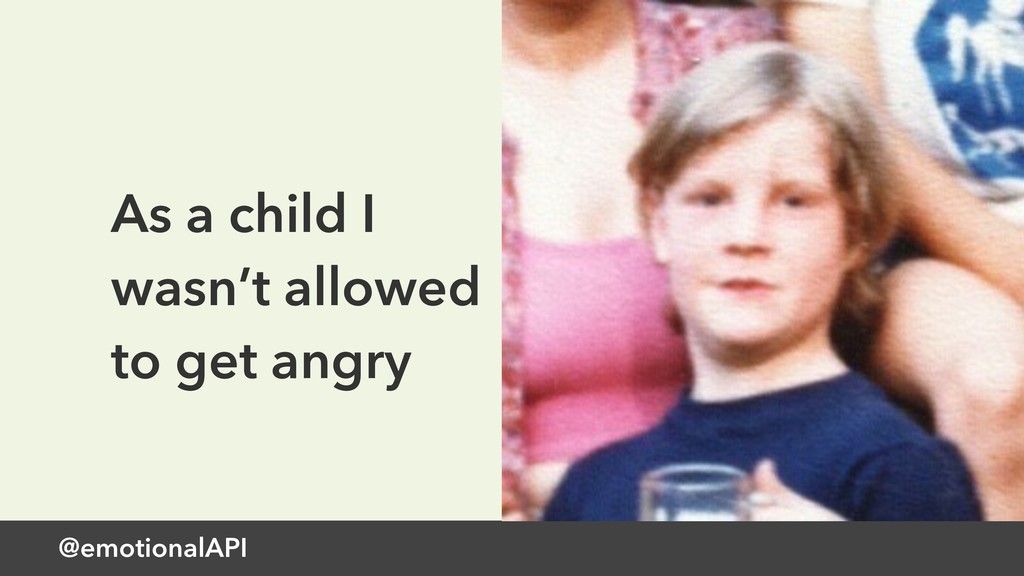 @emotionalAPI As a child I wasn't allowed to ge...
