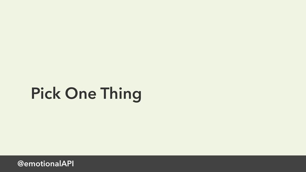 @emotionalAPI Pick One Thing