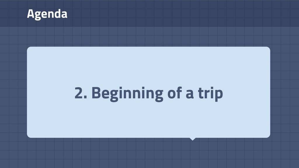 Agenda 2. Beginning of a trip