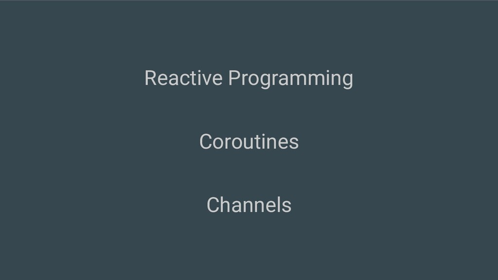 Reactive Programming Coroutines Channels