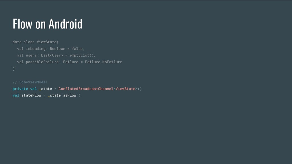 Flow on Android data class ViewState( val isLoa...