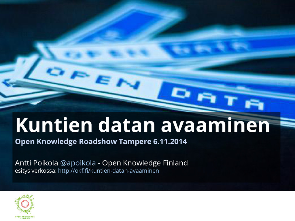 Kuntien datan avaaminen Open Knowledge Roadshow...