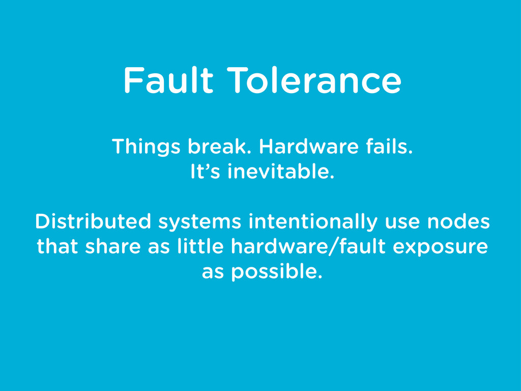 Fault Tolerance Things break. Hardware fails. I...