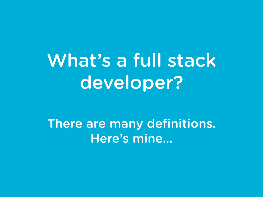 What's a full stack developer? There are many d...