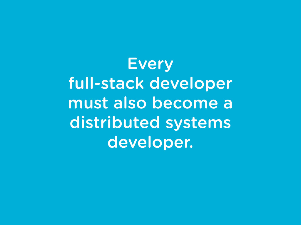 Every full-stack developer must also become a d...