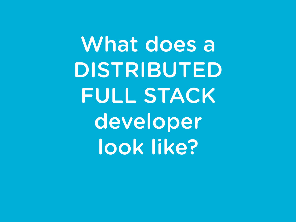 What does a DISTRIBUTED FULL STACK developer lo...