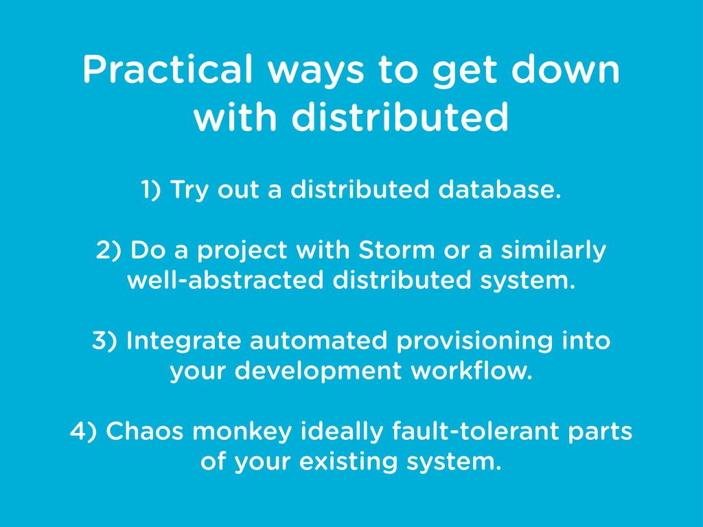 Practical ways to get down with distributed 1) ...