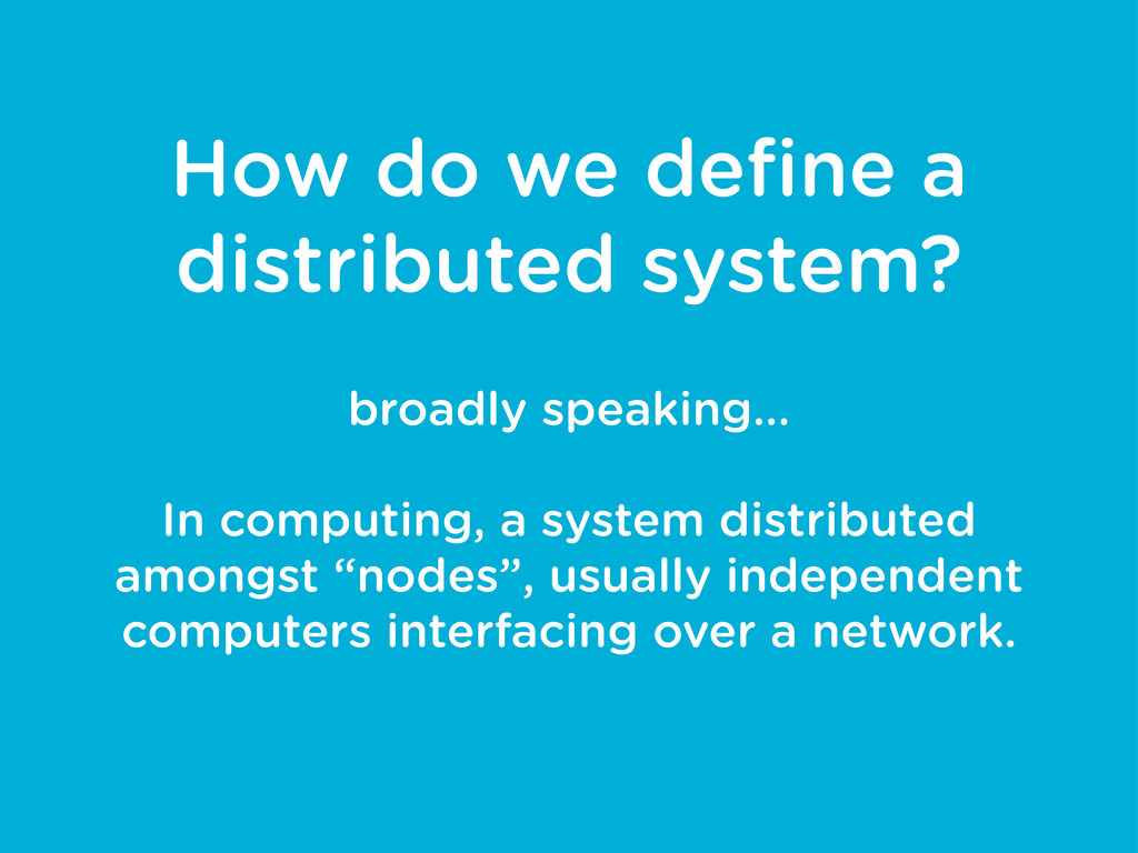 How do we define a distributed system? broadly s...