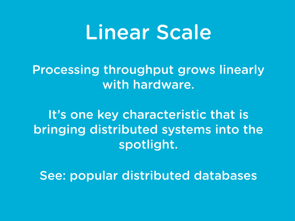Linear Scale Processing throughput grows linear...