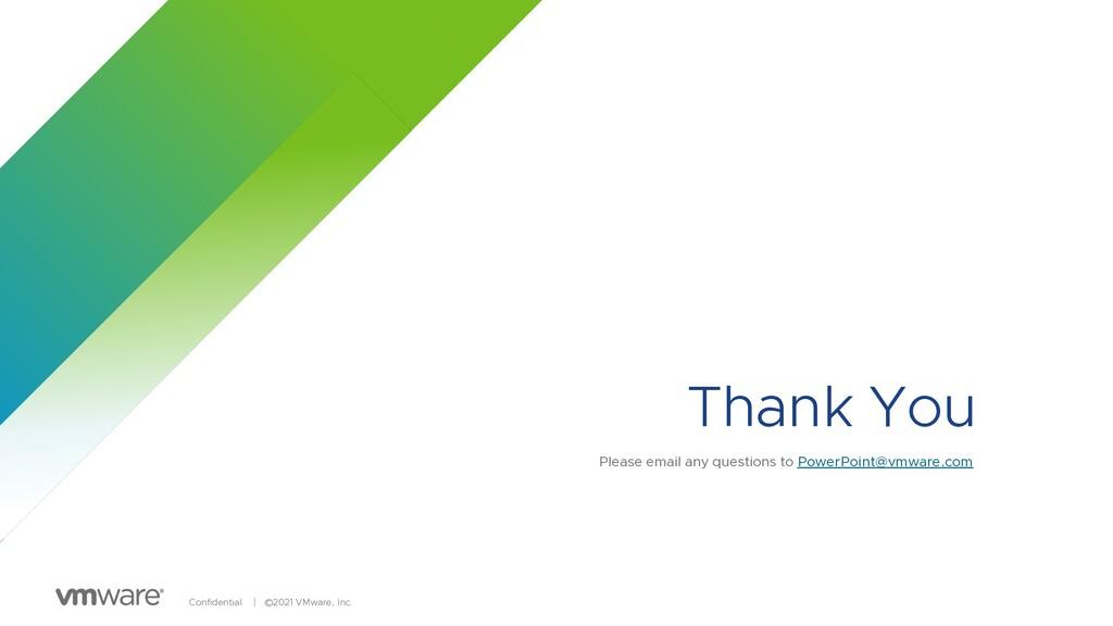 Confidential │ ©2021 VMware, Inc. Thank You Ple...