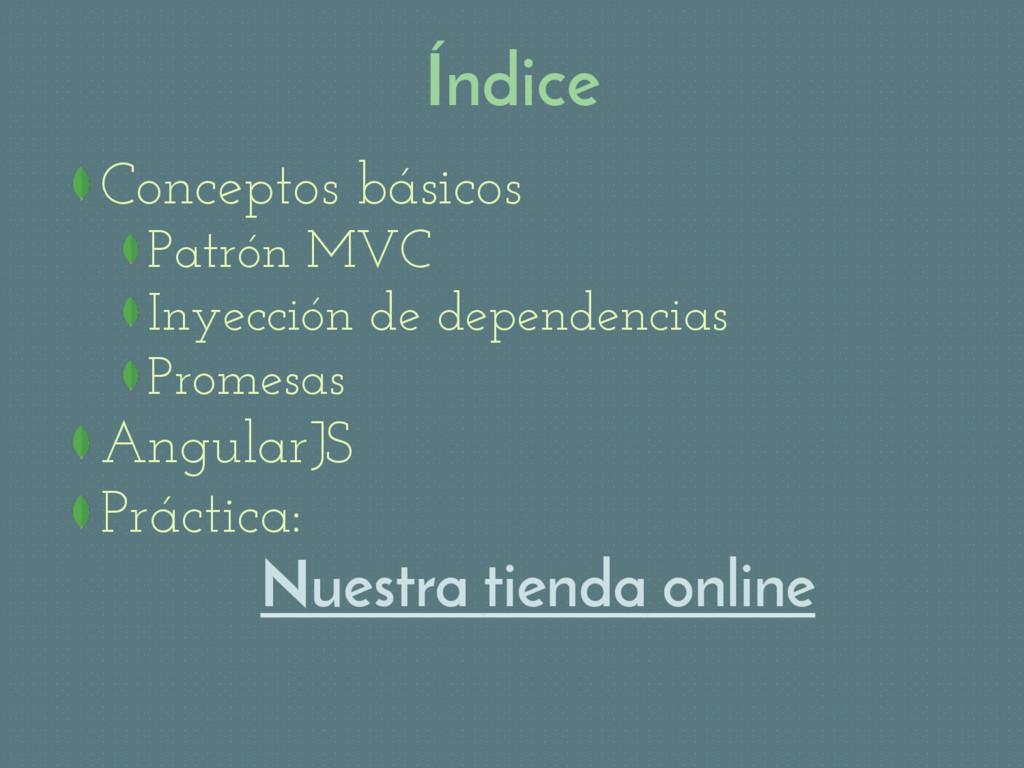 Índice Conceptos básicos Patrón MVC Inyección d...