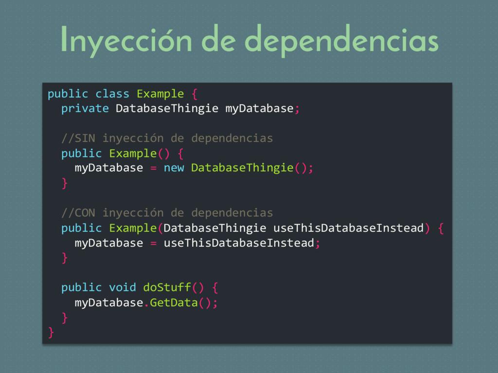 Inyección de dependencias public class Example ...