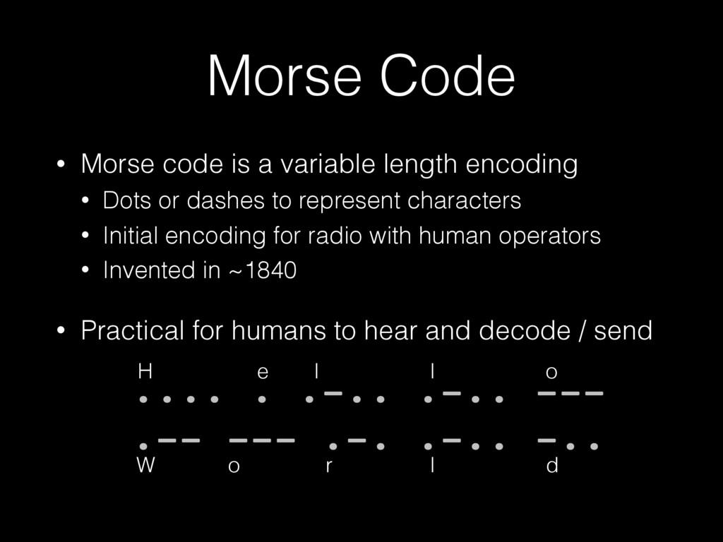 Morse Code • Morse code is a variable length en...