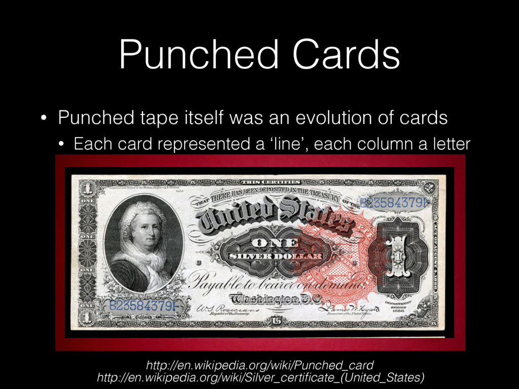 Punched Cards • Punched tape itself was an evol...