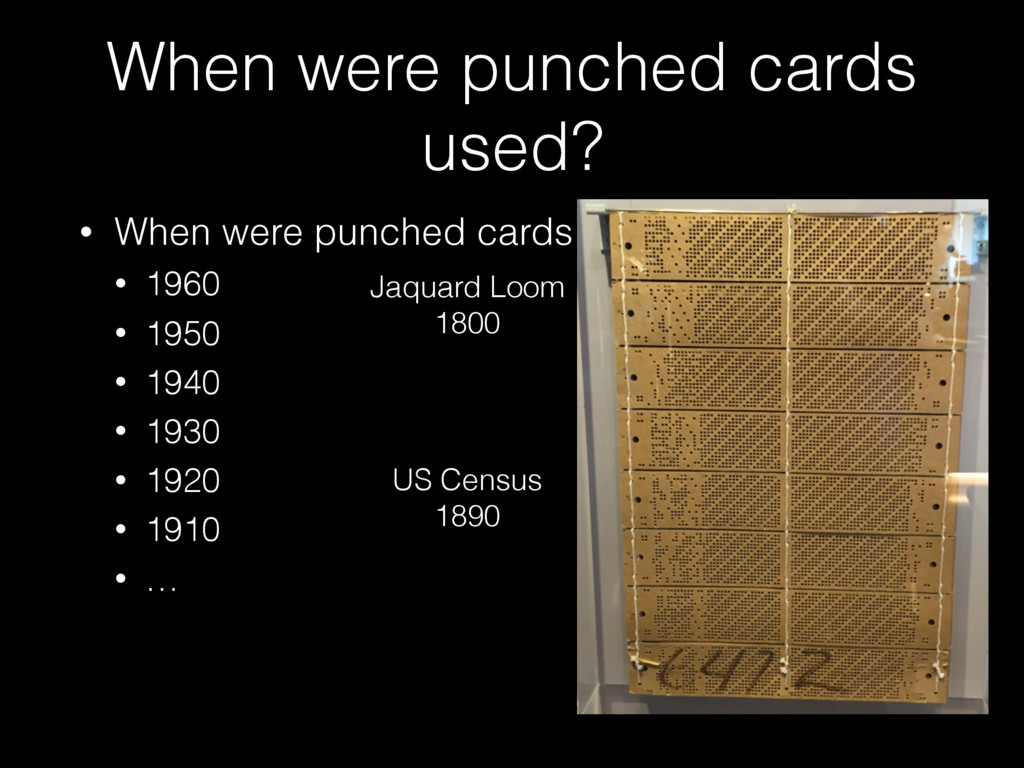 When were punched cards used? • When were punch...