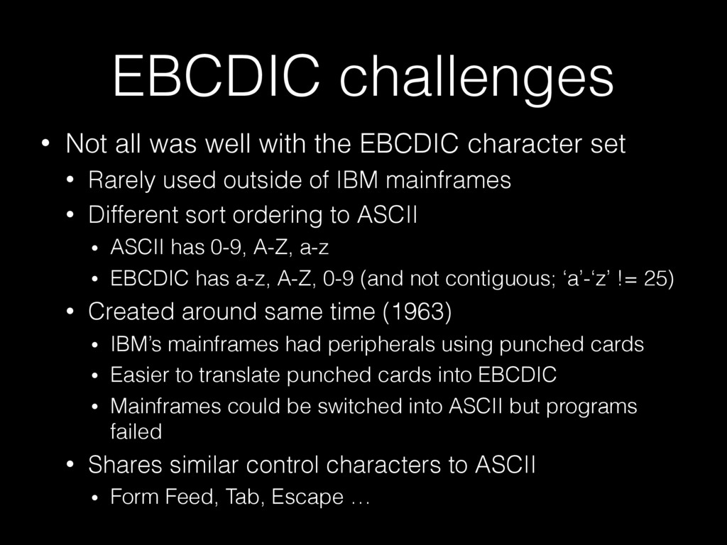 EBCDIC challenges • Not all was well with the E...