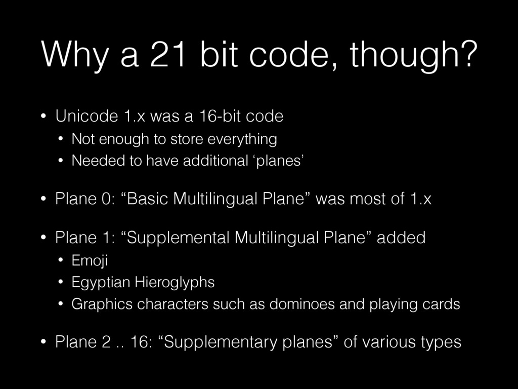 Why a 21 bit code, though? • Unicode 1.x was a ...