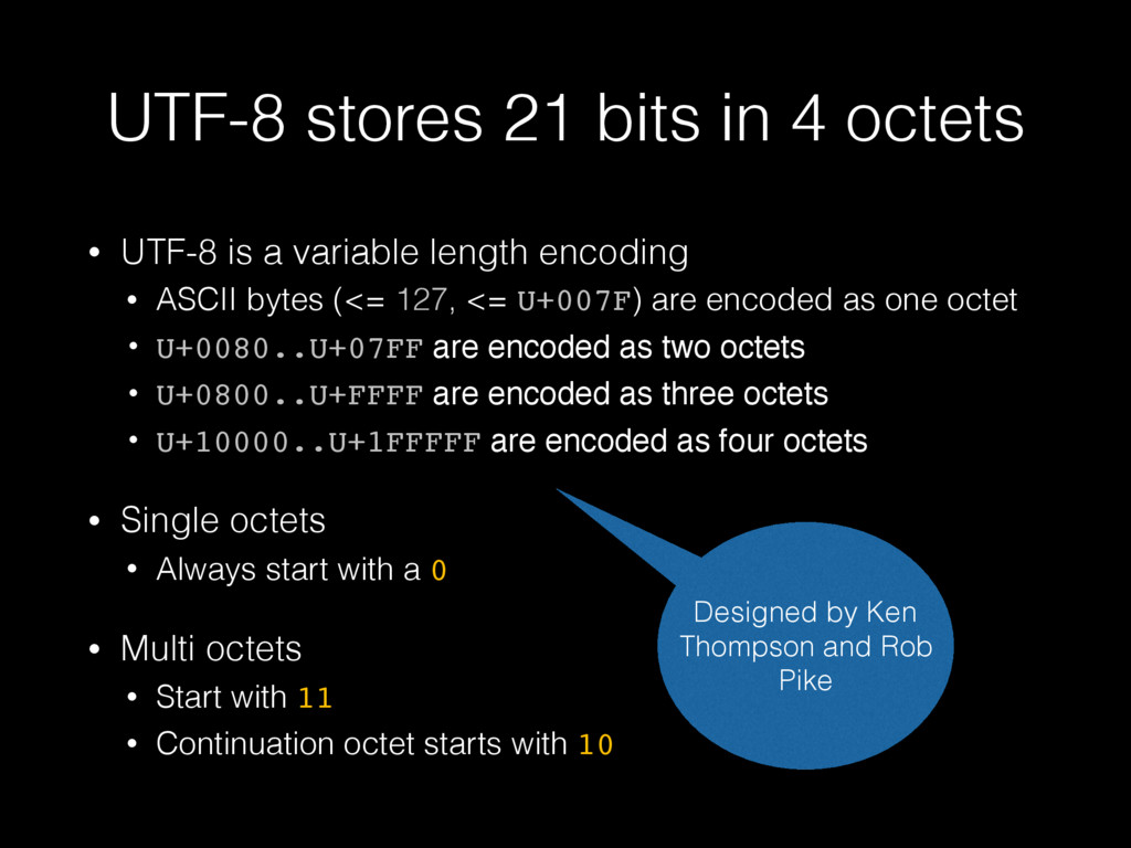 UTF-8 stores 21 bits in 4 octets • UTF-8 is a v...