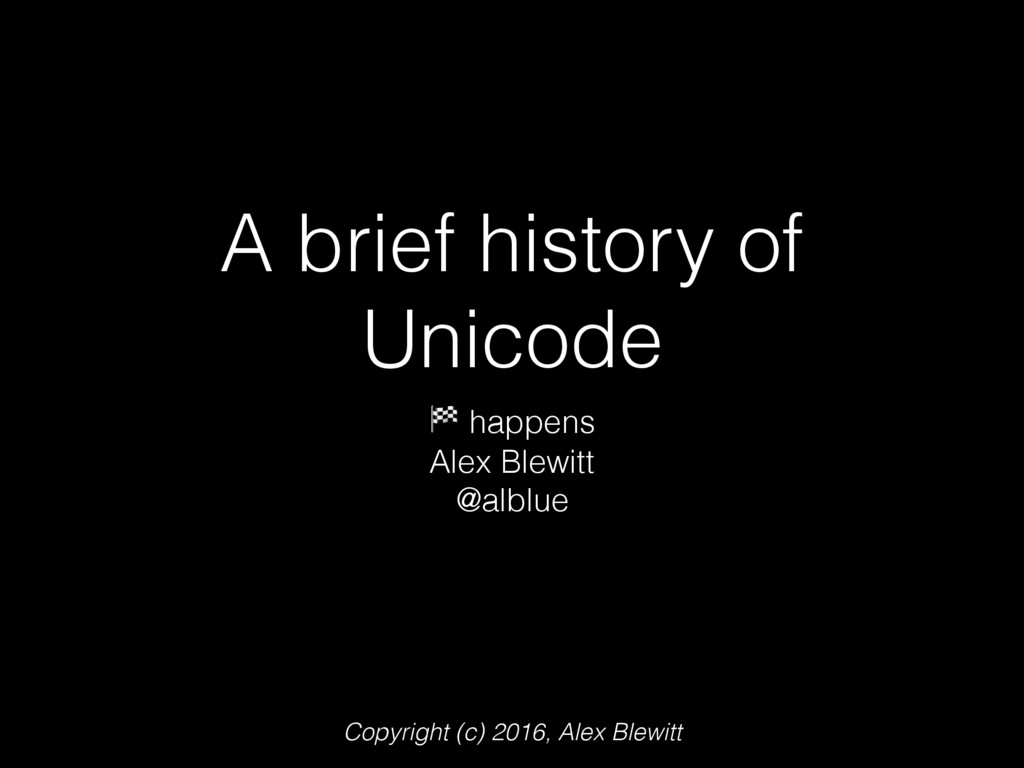 A brief history of Unicode  happens Alex Blewit...
