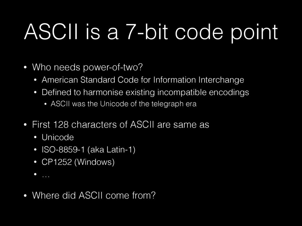 ASCII is a 7-bit code point • Who needs power-o...