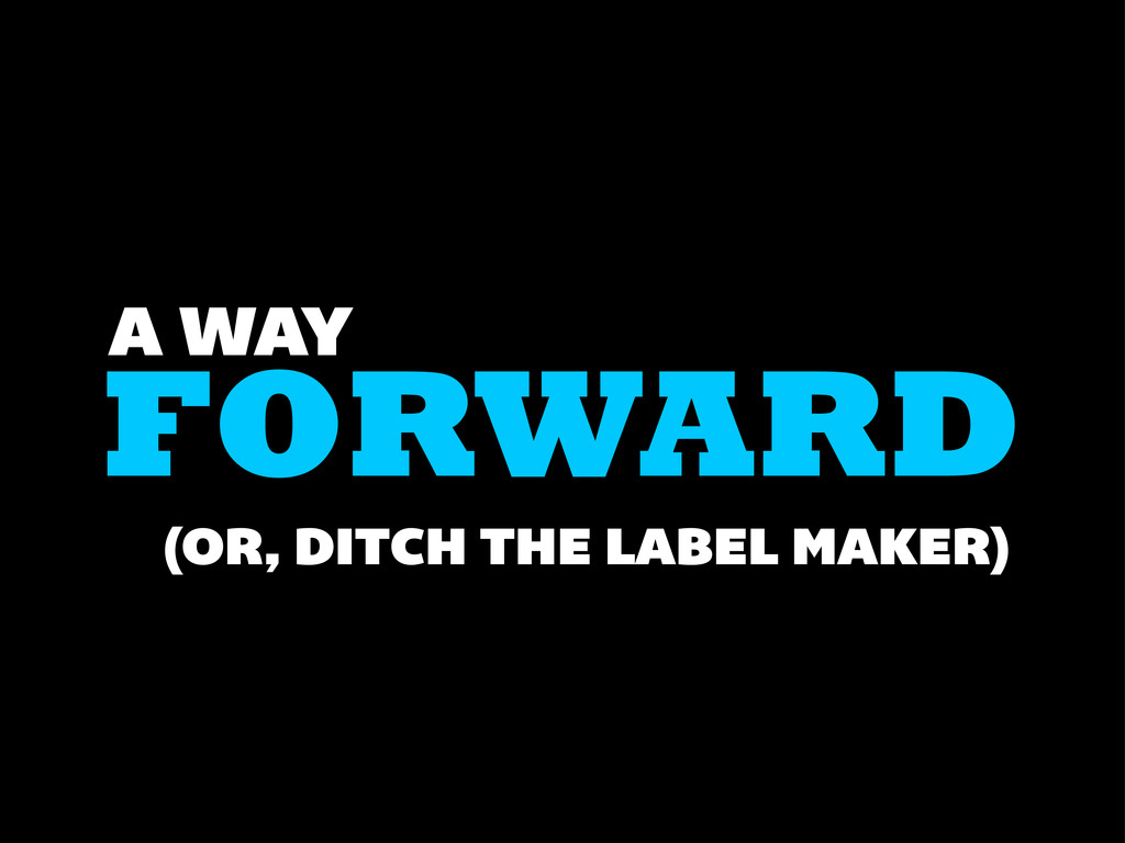 FORWARD A WAY (OR, DITCH THE LABEL MAKER)