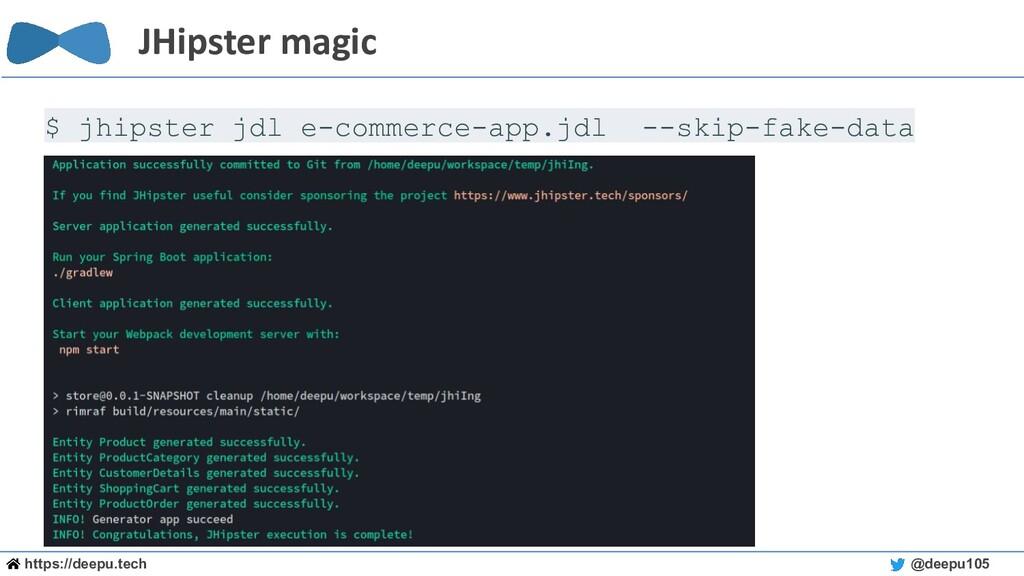 https://deepu.tech @deepu105 JHipster magic $ j...