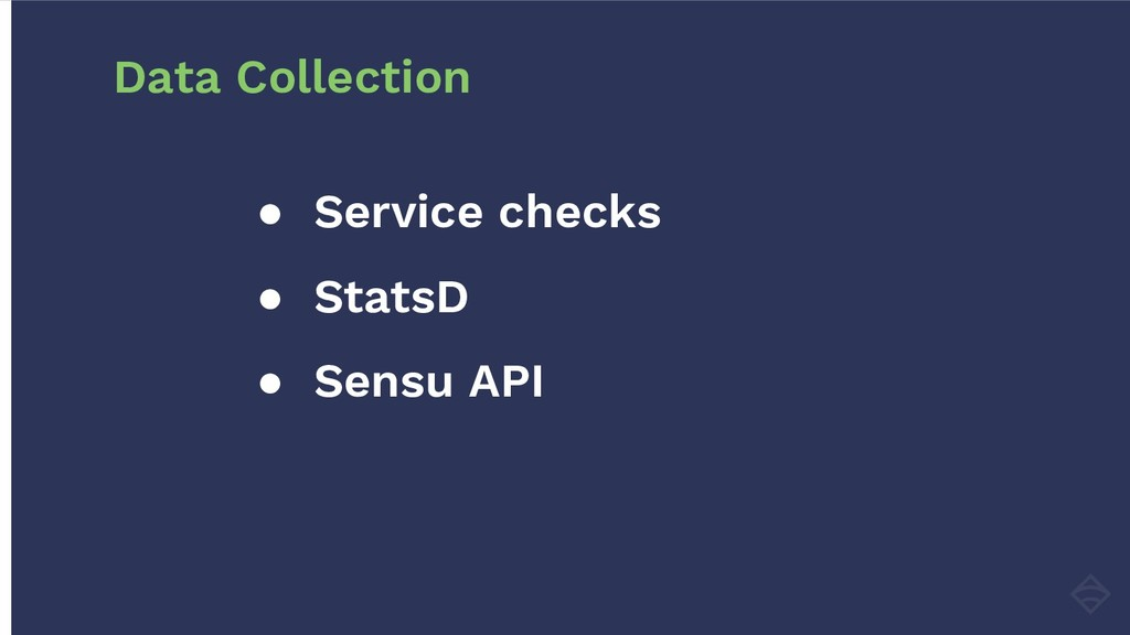 ● Service checks ● StatsD ● Sensu API Data Coll...