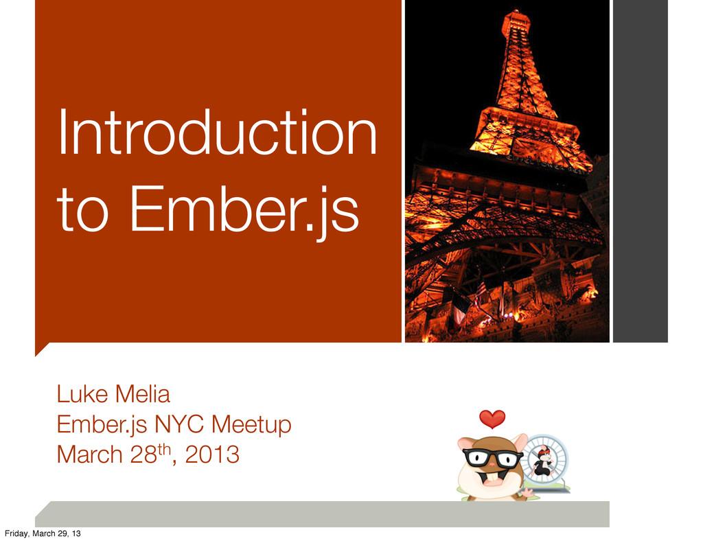 Introduction to Ember.js Luke Melia Ember.js NY...
