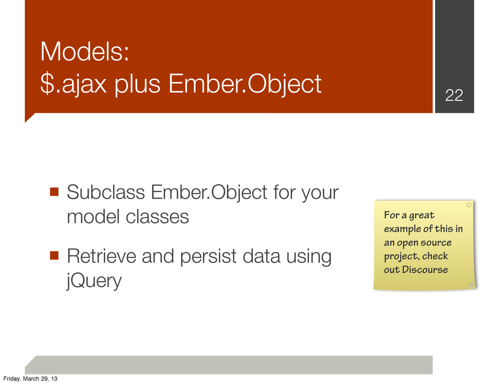 ■ Subclass Ember.Object for your model classes ...