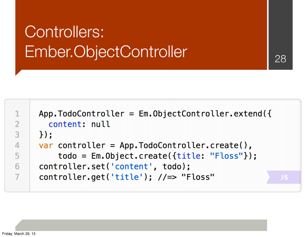 Controllers: Ember.ObjectController 28 Friday, ...