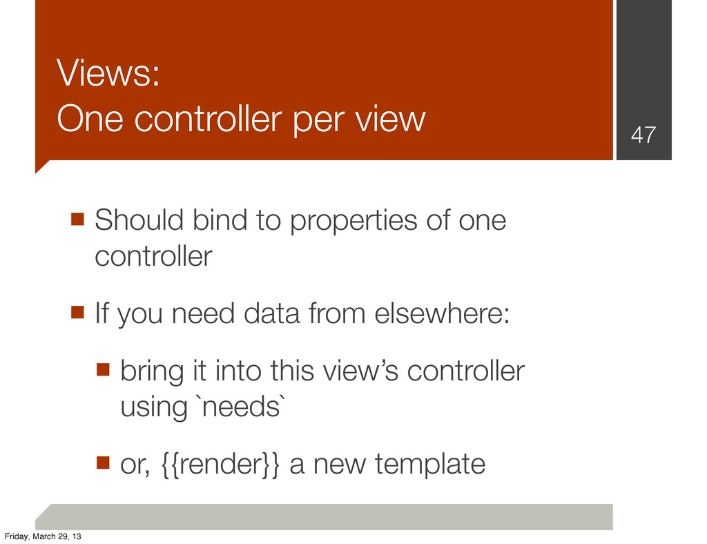 Views: One controller per view ■ Should bind to...