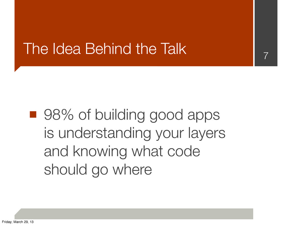The Idea Behind the Talk ■ 98% of building good...