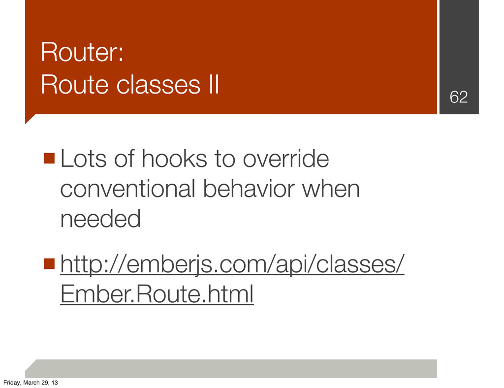 Router: Route classes II 62 ■Lots of hooks to o...