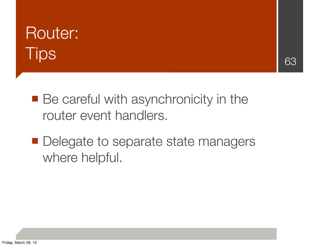 Router: Tips ■ Be careful with asynchronicity i...