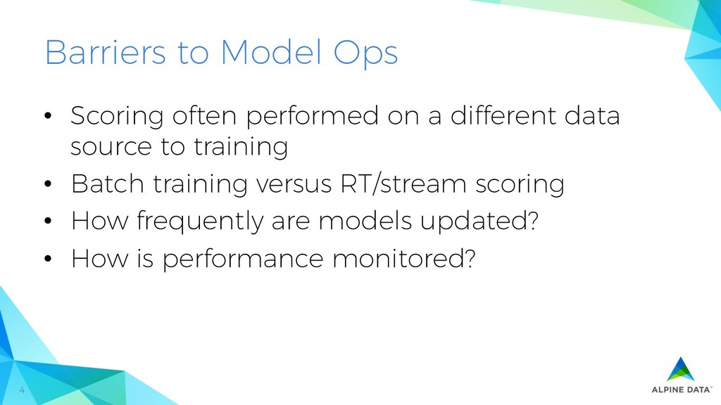 4 Barriers to Model Ops • Scoring often perfor...