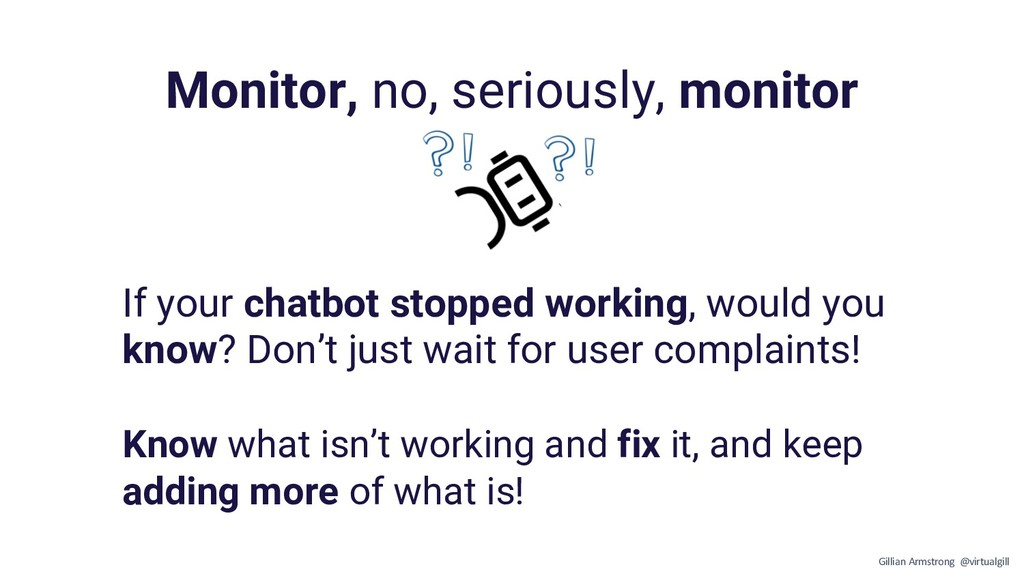 If your chatbot stopped working, would you know...