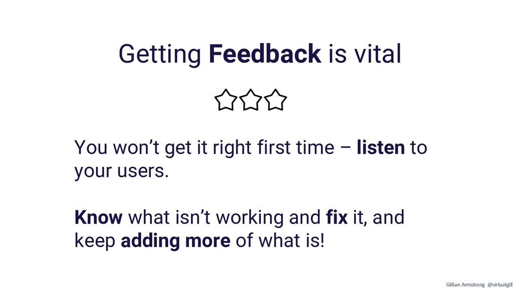 Getting Feedback is vital You won't get it righ...