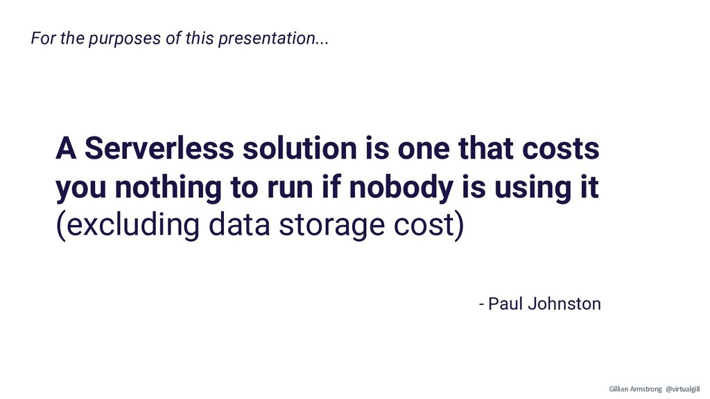 A Serverless solution is one that costs you not...