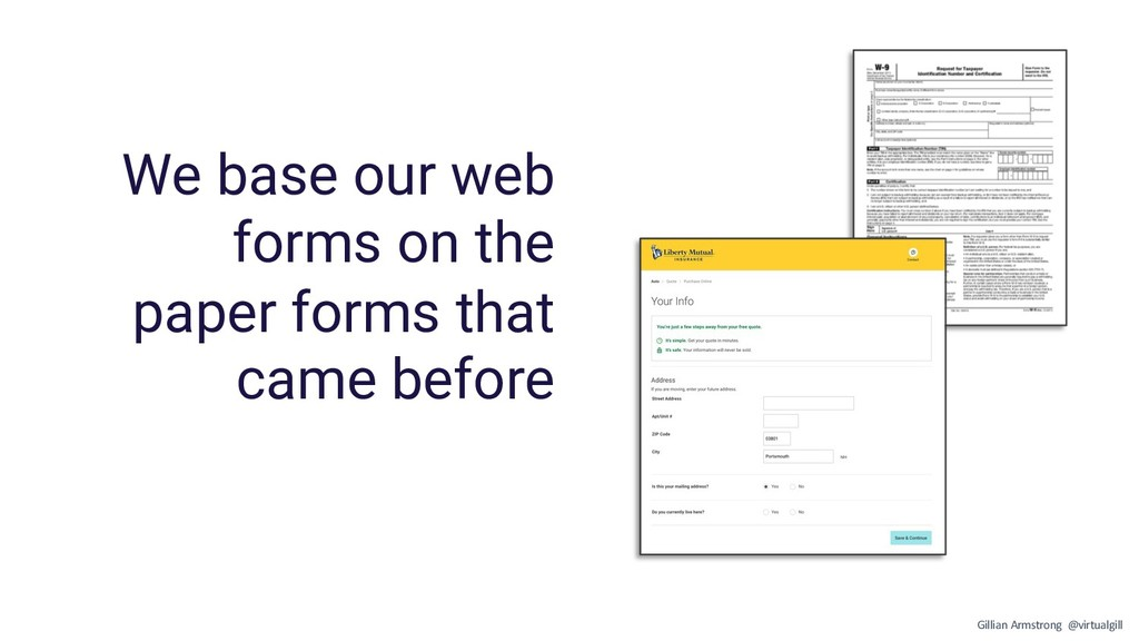 We base our web forms on the paper forms that c...