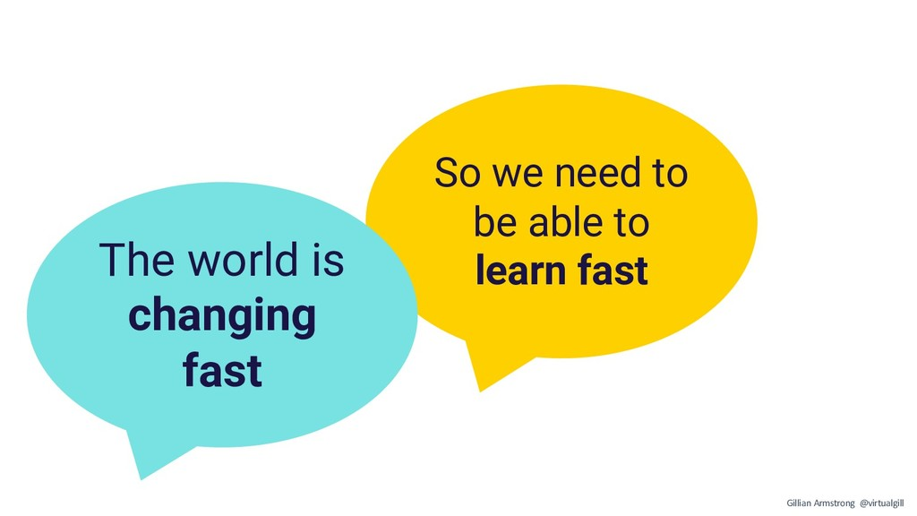 So we need to be able to learn fast The world i...